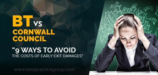 BT vs Cornwall Council: 9 ways to avoid the costs of early exit damages