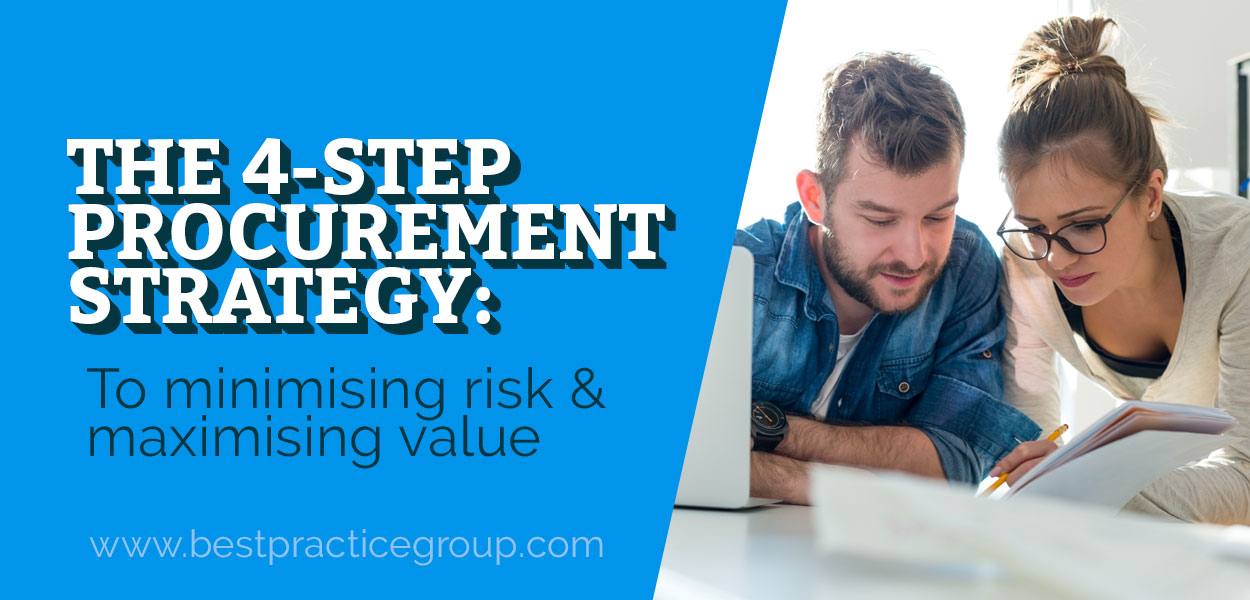 The Four Step Procurement Strategy to Minimising Risk and Maximising Value